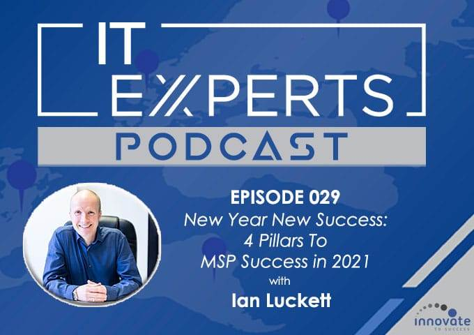 EP029 - New Year New Success - 4 Pillars To MSP Success in 2021 with Ian Luckett - WP